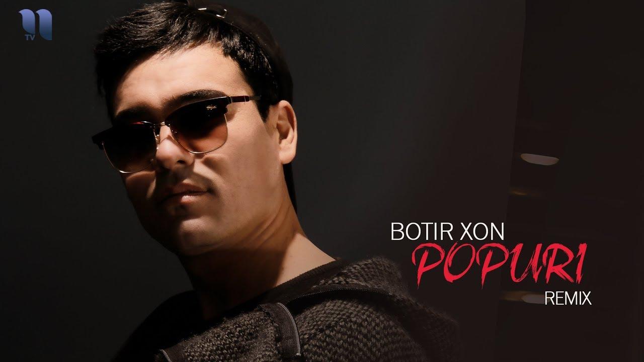 Botir Xon - Popuri | Ботир Хон - Попури (remix version)