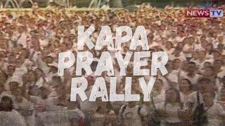 SONA: Mga miyembro ng Kapa Community, nagsagawa ng prayer rally