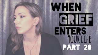 When Grief enters your life - Part 28