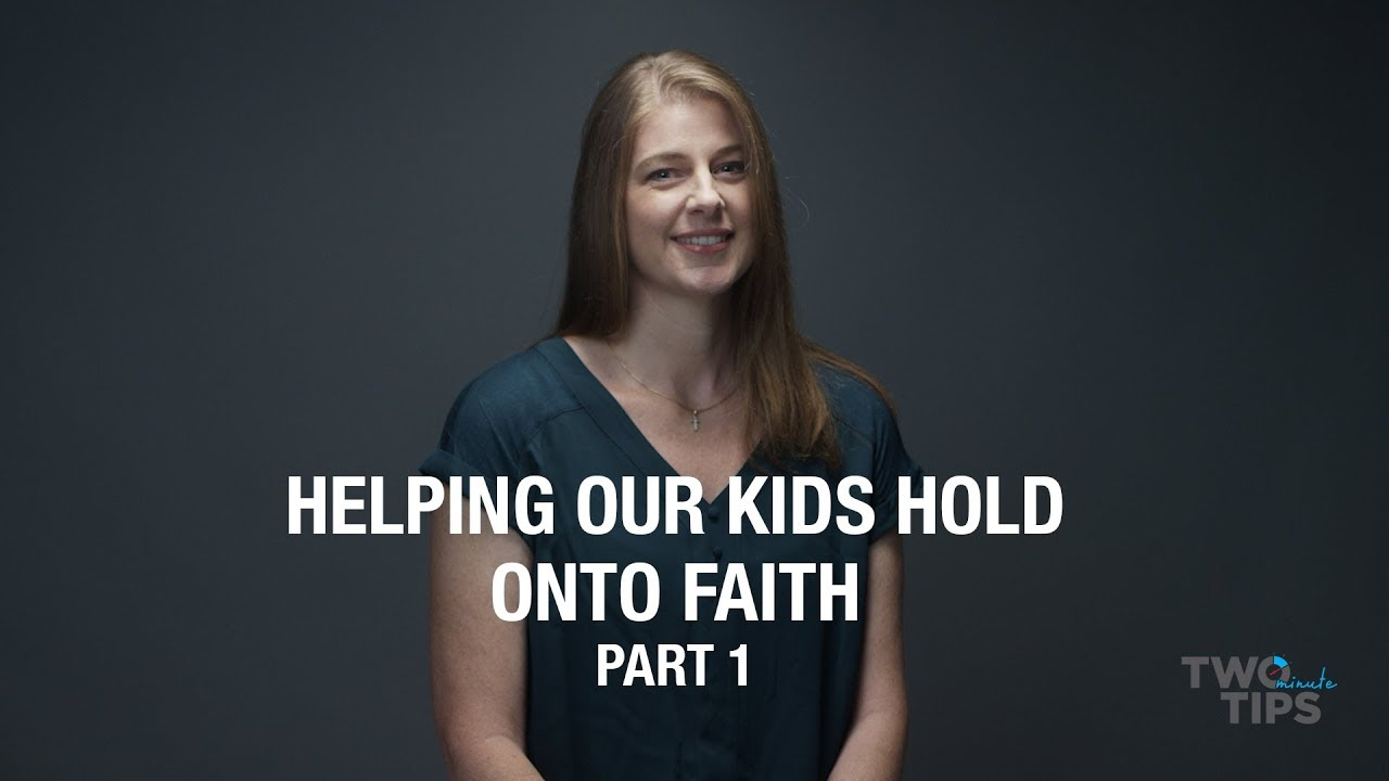 Helping Our Kids Hold Onto Faith, Part 1 | TWO MINUTE TIPS