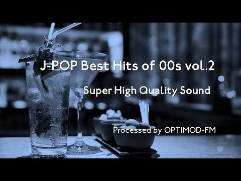 00s JPOP Best  2000年代 JPOP名曲集 vol2 【超・高音質】