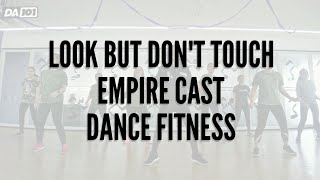DA101 | Look But Dont Touch | Empire Cast | Dance Fitness