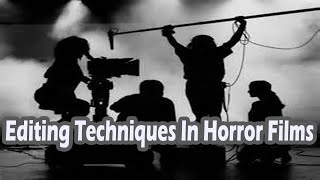 Editing Techniques In Horror Films