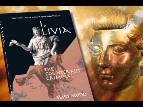 I, Livia: The Counterfeit Criminal--The Story of a Much Maligned Woman by Mary Mudd