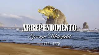 Arrependimento! - George Whitefield (1714 1770) - Sermão Completo thumbnail