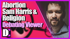 Discussion About Abortion, Sam Harris, and Religion - Destiny Debates