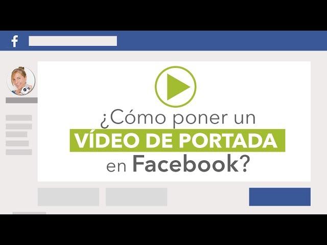 ¡Ya puedes poner un vídeo de portada en facebook! (FANPAGES)