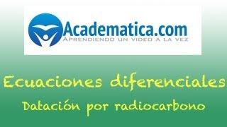 Datación por radiocarbono - Aplicaciones de la ecuaciones diferenciales de primer orden