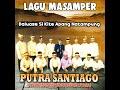 PUTRA SANTIAGO - Daluase Si Kite Apang Natampung // Masamper