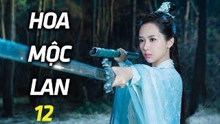 Hoa Mộc Lan - Tập 12    Phim Kiếm Hiệp Trung Quốc Hay Nhất - Thuyết Minh   Triệu Văn Trác