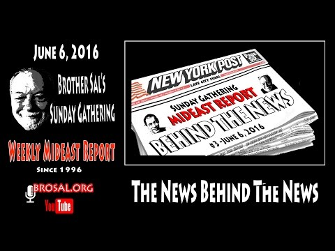 Behind the News  #3 - Sunday Gathering Mideast Report  6-6-16