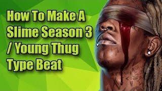 How To Make A Young Thug x Slime Season 3 Type Beat