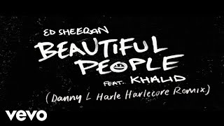 Ed Sheeran - Beautiful People [Danny L Harle Harlecore Remix] ft. Khalid