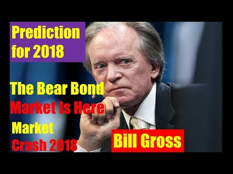 Market Crash 2018: 'Bond King' - Bill Gross - Prediction for 2018 - The Bear Bond Market Is Here