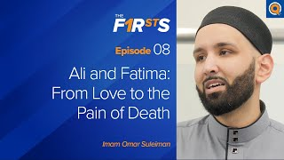 Ali and Fatima: From Love to the Pain of Death | The Firsts with Omar Suleiman