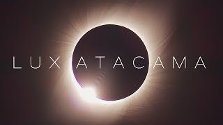 LUX ATACAMA | Total Solar Eclipse July 2nd, 2019