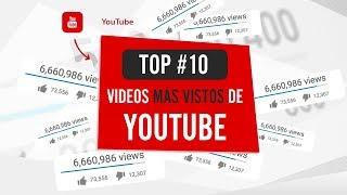 🔝 10 VIDEOS MAS VISTOS DE YOUTUBE DE LA HISTORIA 2018