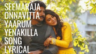 Onnavitta Yaarum Yenakilla - seemaraja - Lyrics  With songs