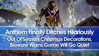Anthem Finally Takes Down Out Of Season Christmas Decorations, Bioware Warns Game Will Go Quiet