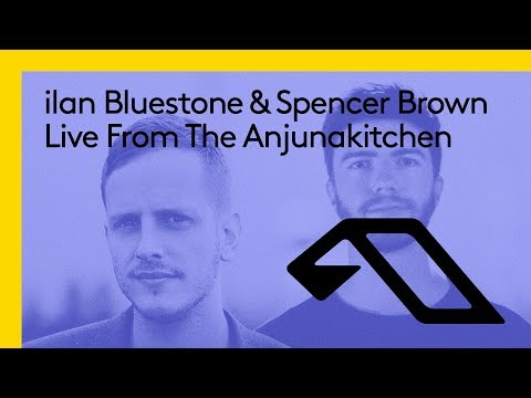 Live From The Anjunakitchen: ilan Bluestone & Spencer Brown