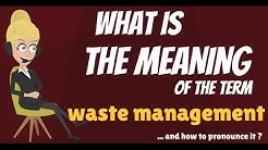 What is WASTE MANAGEMENT? What does WASTE MANAGEMENT mean? WASTE MANAGEMENT meaning