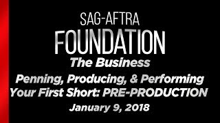 The Business: Penning, Producing, & Performing Your First Short: PRE-PRODUCTION