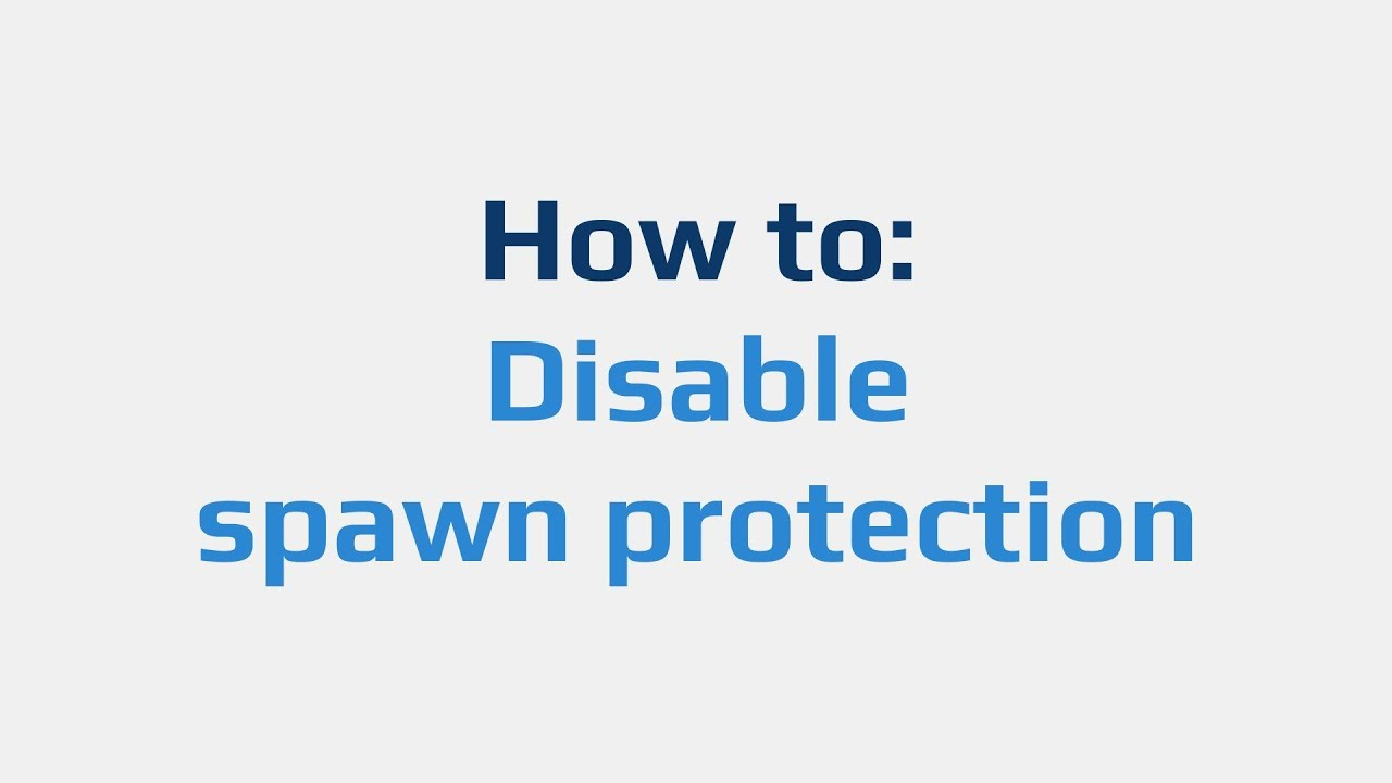 How to: Disable spawn protection