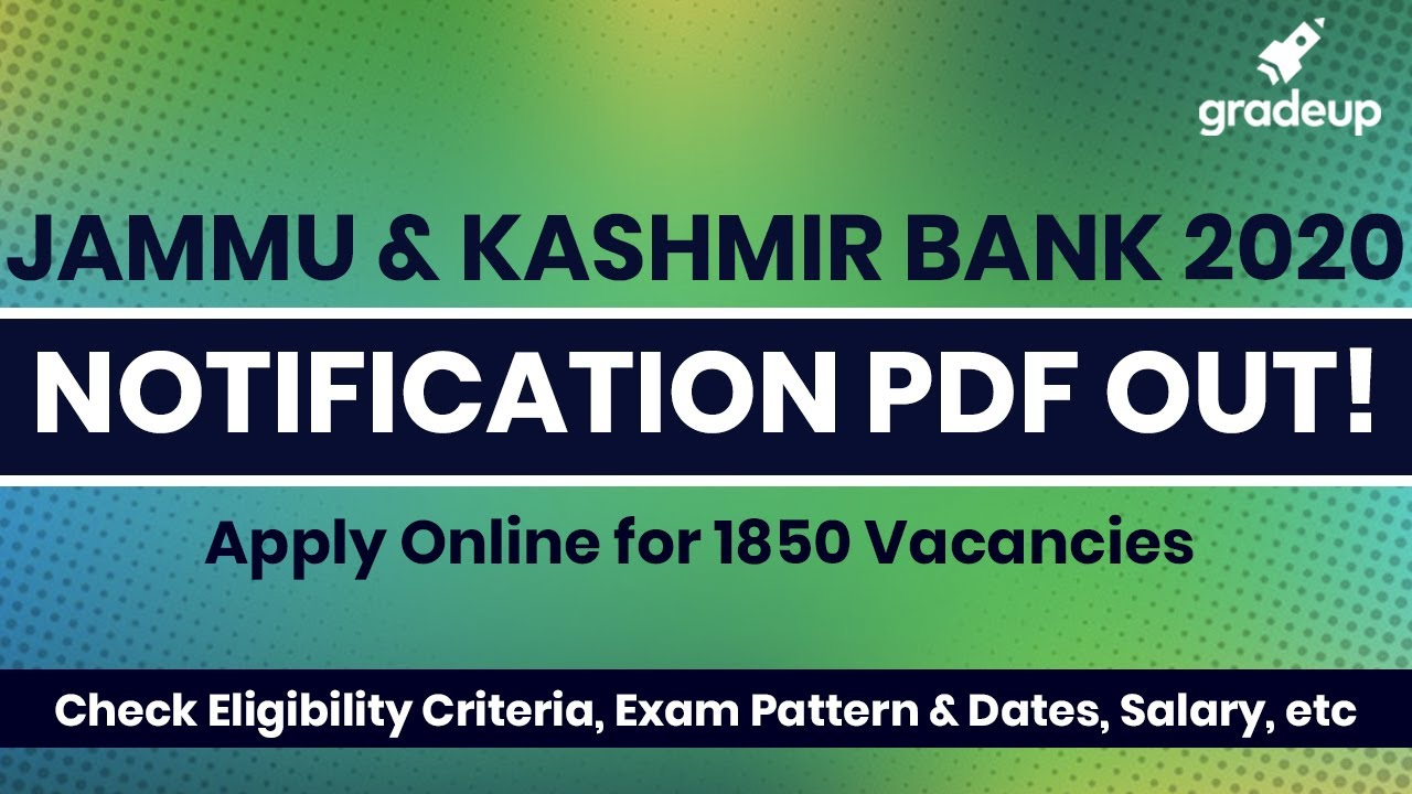 J&K Bank Notification PDF 2020 Out - Know Vacancies, Eligibility, Exam Pattern & Other Details