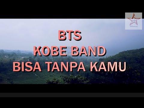 KOBE - BISA TANPA KAMU  [ BTS LAKSAMATA 03-2018 ]