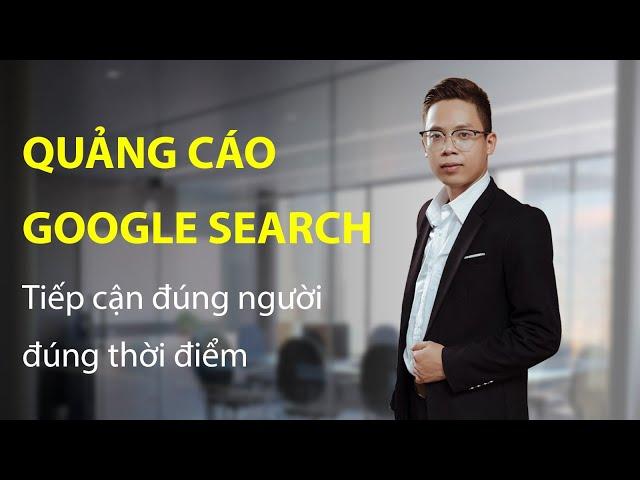 [Lê Tuấn Anh] Quảng Cáo Google Search – Tiếp Cận Đúng Người Đúng Thời Điểm