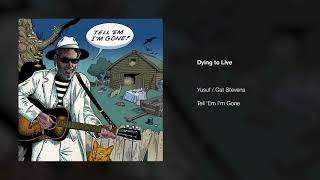 Yusuf / Cat Stevens – Dying to Live | Tell Em Im Gone