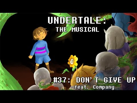 Undertale the Musical  Dont Give Up