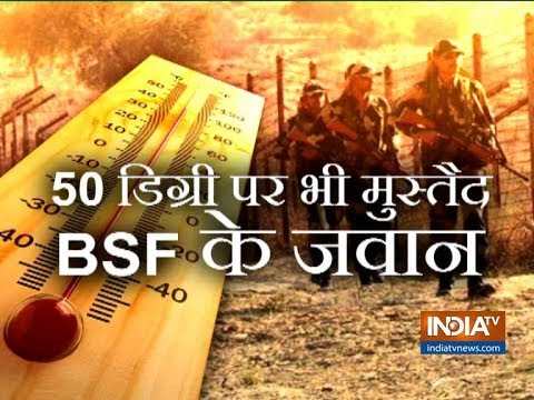 BSF soldiers perform their duty in 50 degree temperature at Indo-Pak border in Rajasthan