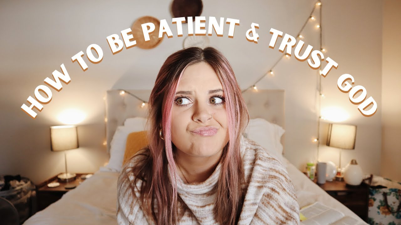 4 Ways to Be Patient and Trust God