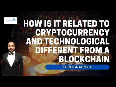 How is it related to cryptocurrency and Technological different from a blockchain   ForeignAdmits