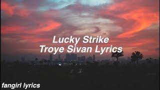 Lucky Strike || Troye Sivan Lyrics