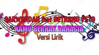 Download lagu SARWENDAH feat BETRAND PETO KAMU BERHAK BAHAGIA (VERSI LIRIK)