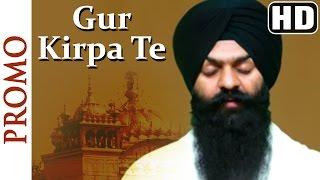 Promo - Gur Kirpa Te - Bhai Gagandeep Singh (Sri Ganga Nagar Wale)
