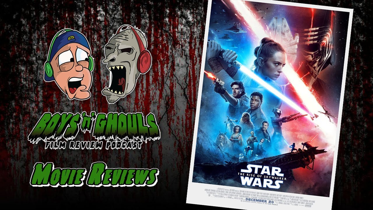 Boys 'N' Ghouls Film Review Podcast: Episode 1 – Star Wars The Rise of Skywalker (Spoilers)