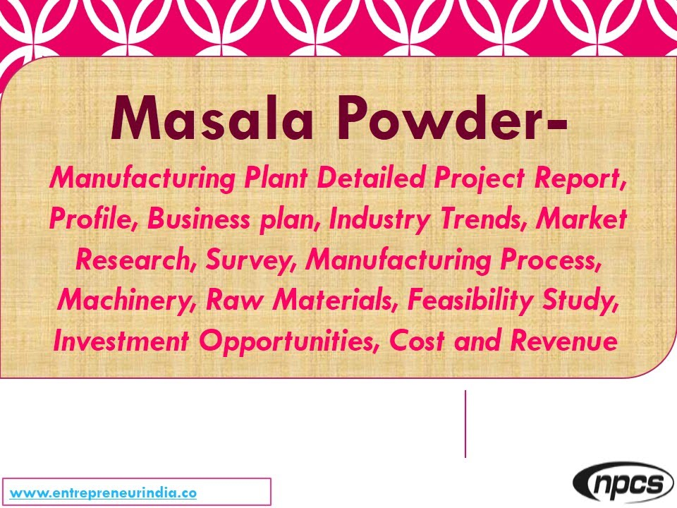 Masala Powder - Manufacturing Plant, Detailed Project Report