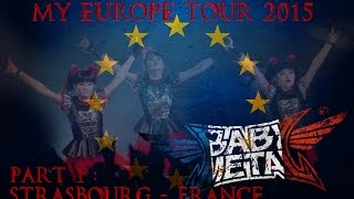 My BABYMETAL Europe Tour 2015 [FRANCE - PART 1]