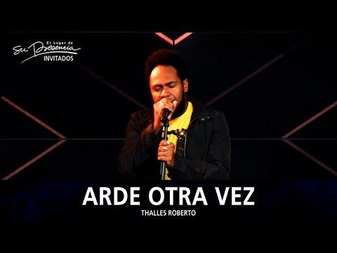 Thalles Roberto - Arde Otra Vez (Arde Outra Vez) - El Lugar De Su Presencia