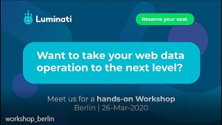 Berlin Workshop March 2020 - Become A Scraping Expert With Luminati