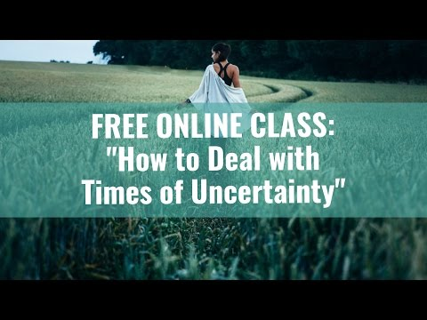 FREE CLASS: How to Deal with Uncertainty