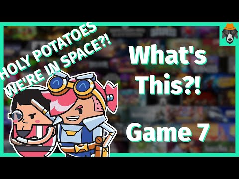 What's This Game?!   Holy Potatoes! We're in Space?!   Episode 7  