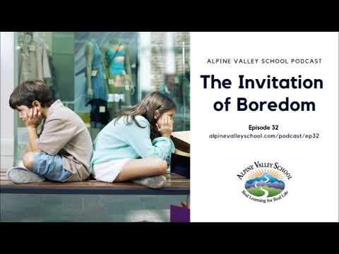 Alpine Valley School Podcast EP32: The Invitation of Boredom