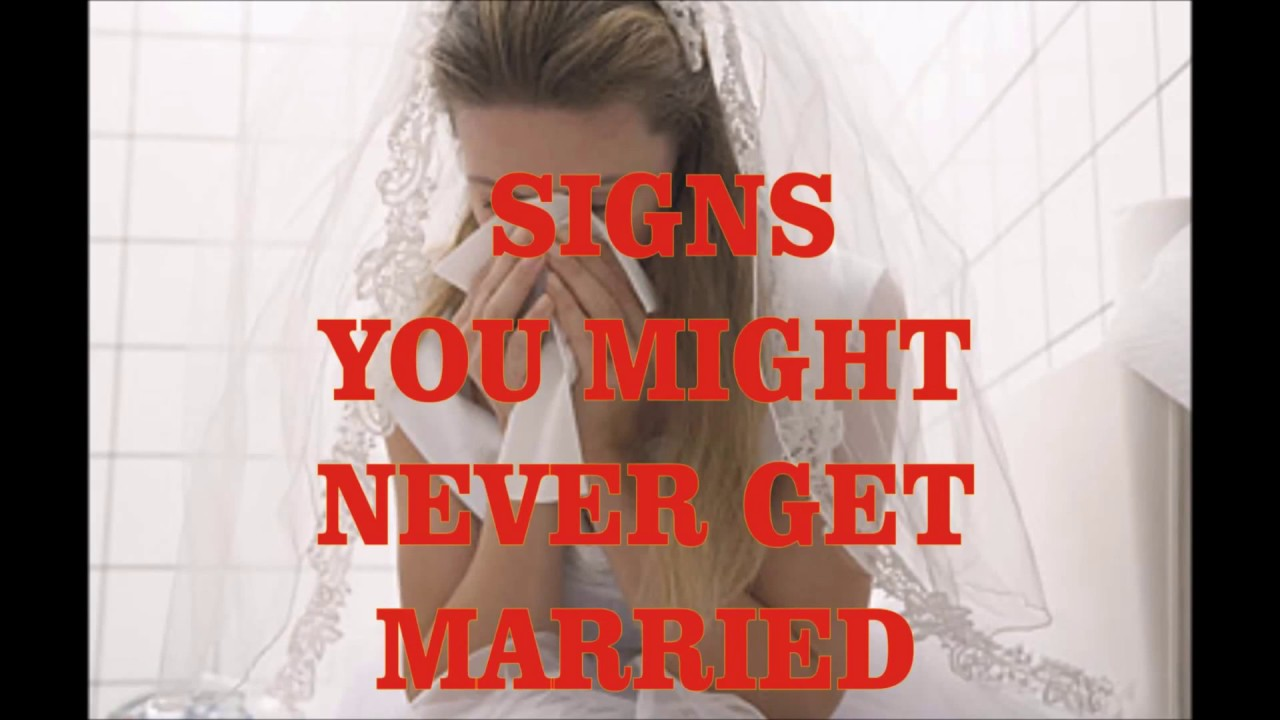 signs you will never get married