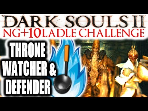 Dark Souls 2: EXTREME RAGE: NG+10 - Broken Ladle Only - THRONE WATCHER & DEFENDER