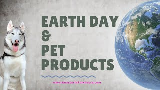 Earth Day & Pet Products