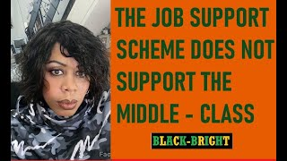 THE JOB SUPPORT SCHEME AND SELF ISOLATE GRANT DOES NOT SUPPORT THE MIDDLE CLASS